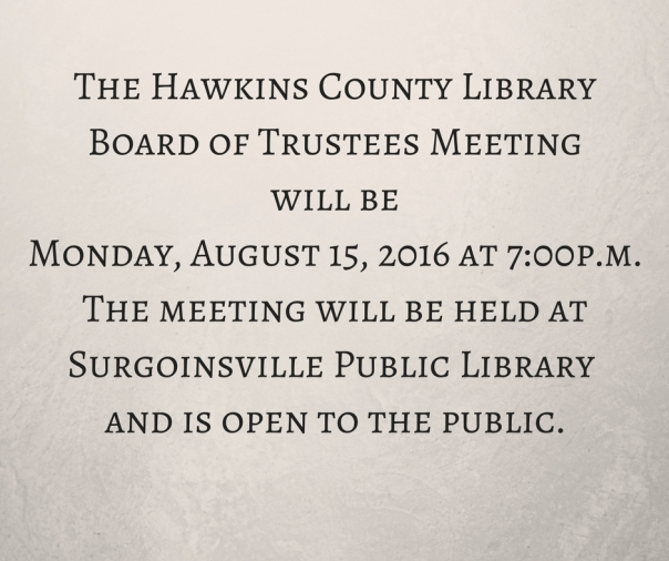 The Hawkins County Library Board of Trustees Meeting will be Monday, June 27, 2016 at 7-00p.m. The meeting will be held at H.B. Stamps Memorial Library, Rogersville and is open to the public. (1)