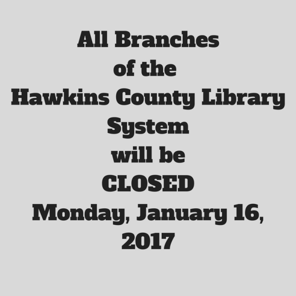 all-branches-of-hawkins-county-library-system-will-beclosedmonday-january-16-2017