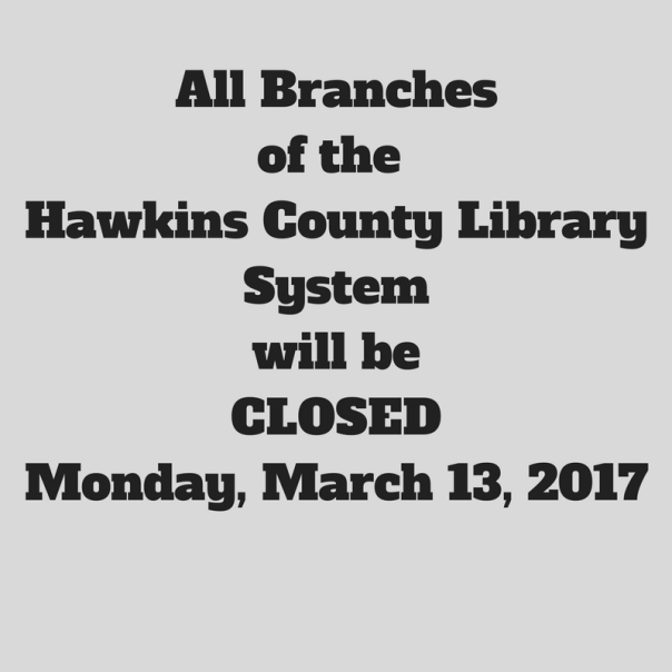 All Branches of Hawkins County Library System will beCLOSEDMonday, January 16, 2017 (1)