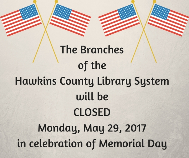 The Branches of the Hawkins County Library System will be CLOSED Monday, May 30, 2016 in celebration of Memorial Day (1)