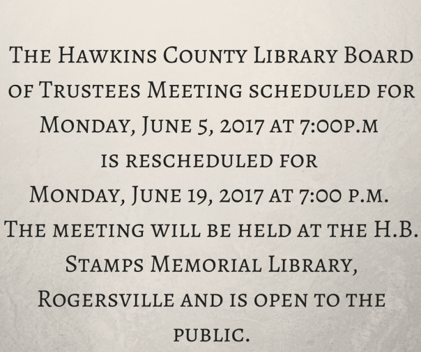 The Hawkins County Library Board of Trustees Meeting will be Monday, June 27, 2016 at 7-00p.m. The meeting will be held at H.B. Stamps Memorial Library, Rogersville and is open to the pu