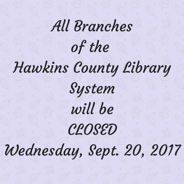 Copy of All Branches of Hawkins County Library System will beCLOSEDMonday, January 16, 2017