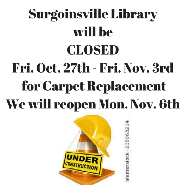 Surgoinsville Library will be CLOSED Friday, Oct. 27th - Monday, Nov. 6th for Carpet Replacement