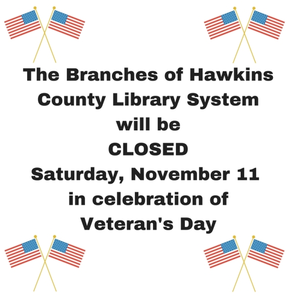 The Branches of Hawkins County Library System will be CLOSED Friday, November 11, 2016 in celebration of Veteraan's Day (1)