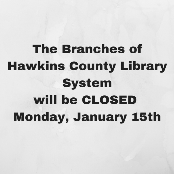 Copy of The Branches of Hawkins County Library System will be CLOSED Monday, February 20thfor President's Day