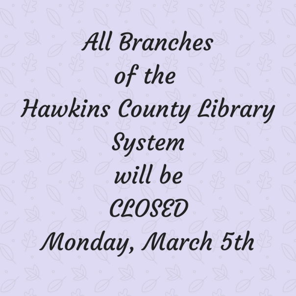 Copy of Copy of All Branches of Hawkins County Library System will beCLOSEDMonday, January 16, 2017