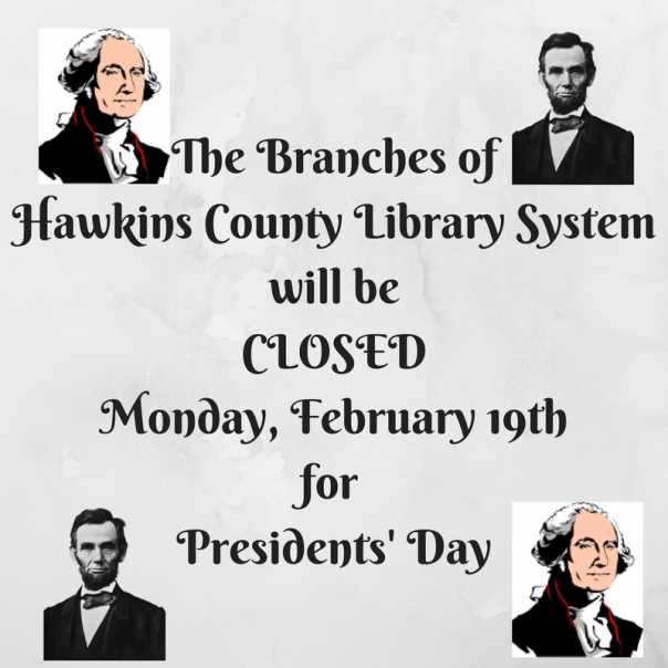 The Branches of Hawkins County Library System will be CLOSED Monday, February 20thfor President's Day (1)