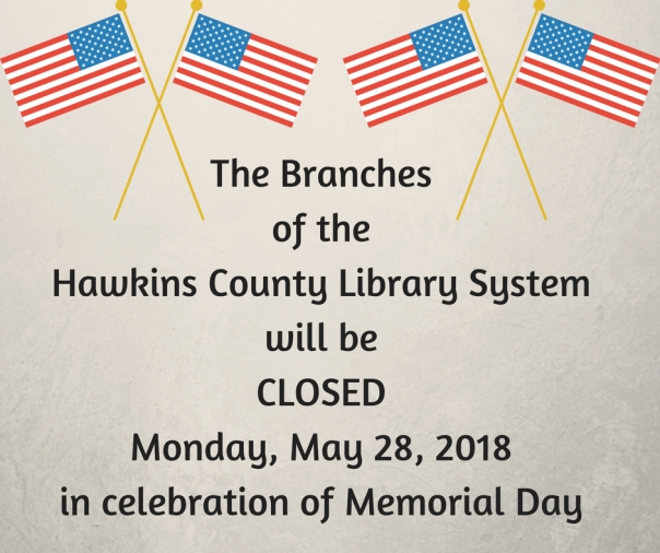 The Branches of the Hawkins County Library System will be CLOSED Monday, May 30, 2016 in celebration of Memorial Day (2)